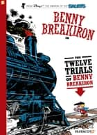 Benny Breakiron #3: The Twelve Trials of Benny Breakiron ebook by Peyo, Peyo, Will Maltaite,...