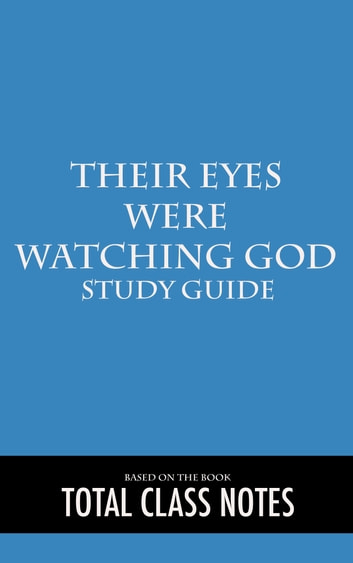 Their Eyes were Watching God: Study Guide - Their Eyes were Watching God, Zora Neal Hurston, Study Review Guide ebook by Total Class Notes
