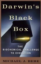 Darwin's Black Box ebook by Michael J. Behe