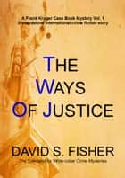 The Ways of Justice - A DCS Frank Kruger Crime Fiction Mystery Vol.1 ebook by David Fisher