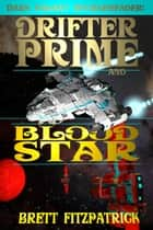 Dark Galaxy Doubleheader : Drifter Prime and Blood Star - Dark Galaxy ebook by Brett Fitzpatrick