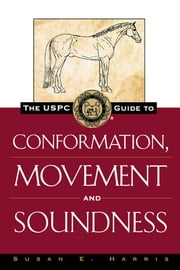 The USPC Guide to Conformation, Movement and Soundness ebook by Susan E. Harris