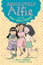 Absolutely Alfie and the First Week Friends ebook by Sally Warner, Shearry Malone
