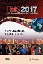 TMS 2017 146th Annual Meeting & Exhibition Supplemental Proceedings ebook by The Minerals, Metals, & Materials Society