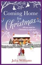 Coming Home For Christmas: Warm, humorous and completely irresistible! ebook by Julia Williams