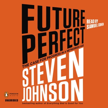 Future Perfect - The Case For Progress In A Networked Age audiobook by Steven Johnson
