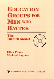 Education Groups for Men Who Batter - The Duluth Model ebook by Ellen Pence,Michael Paymar