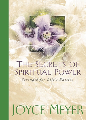 The Secrets of Spiritual Power - Strength for Life's Battles ebook by Joyce Meyer