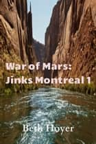 War of Mars: Jinks Montreal 1 ebook by Beth Hoyer