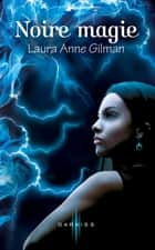 Noire magie ebook by Laura Anne Gilman