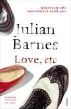 Love, Etc ebook by Julian Barnes
