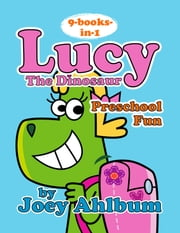 Lucy the Dinosaur: Preschool Fun (All Nine Books in One) ebook by Joey Ahlbum