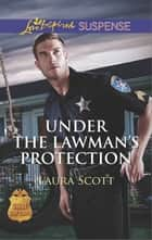Under the Lawman's Protection ebook by Laura Scott
