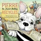 Pierre the French Bulldog Recycles ebook by Kate Louise, Bethany Straker