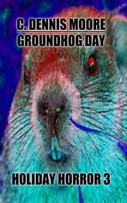 Groundhog Day ebook by C. Dennis Moore