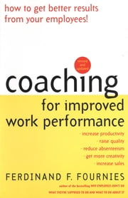 Coaching for Improved Work Performance, Revised Edition ebook by Ferdinand Fournies