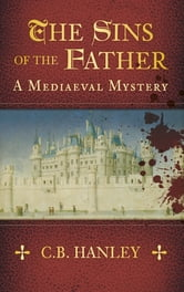 The Sins of the Father - A Medieval Mystery ebook by Catherine Hanley