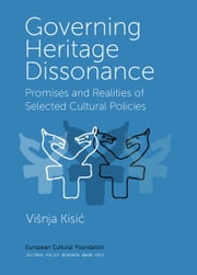 Governing Heritage Dissonance: Promises and Realities of Selected Cultural Policies ebook by Višnja Kisić