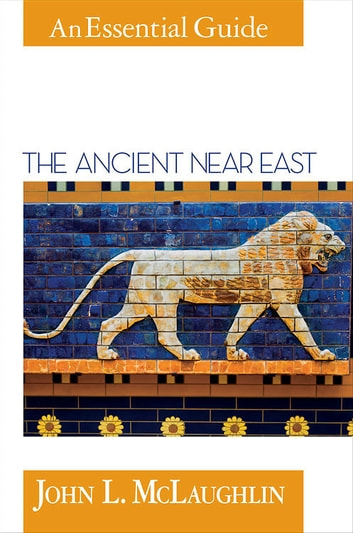 The Ancient Near East - An Essential Guide ebook by John L. McLaughlin