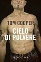 Cielo di polvere ebook by Tom Cooper