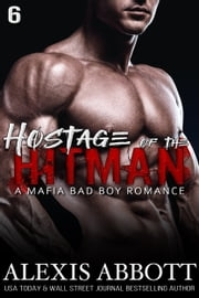 Hostage of the Hitman - A Mafia Bad Boy Romance ebook by Alexis Abbott