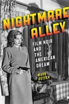 Nightmare Alley - Film Noir and the American Dream ebook by Mark Osteen