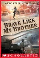 Brave Like My Brother ebook by Marc Tyler Nobleman