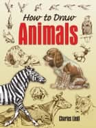 How to Draw Animals ebook by Charles Liedl