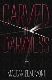 Carved in Darkness ebook by Maegan Beaumont