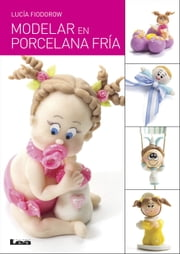 Modelar en porcela fría ebook by Lucía Fiodorow
