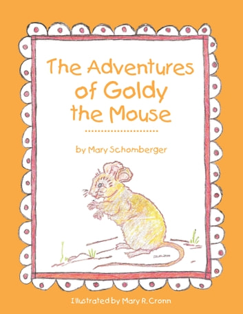 The Adventures of Goldy the Mouse ebook by Mary Schomberger