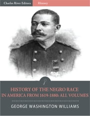 History of the Negro Race in America from 1619 to 1880: Volumes 1 & 2 (Illustrated) ebook by George W. Williams
