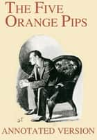 The Five Orange Pips - Annotated Version ebook by Arthur Conan Doyle