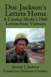 Doc Jackson's Letters Home: A Combat Medic's 1968 Letters from Vietnam ebook by Jerome J. Jackson,Constance Emerson Crooker