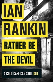 Rather Be the Devil - The brand new Rebus bestseller ebook by Ian Rankin