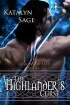 The Highlander's Curse (Legions of Fate) ebook by Katalyn Sage