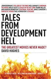 Tales From Development Hell (New Updated Edition) - The Greatest Movies Never Made? ebook by David Hughes