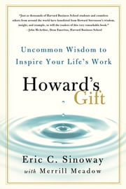 Howard's Gift - Uncommon Wisdom to Inspire Your Life's Work ebook by Eric Sinoway,Merrill Meadow