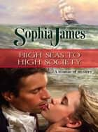 High Seas to High Society ebook by Sophia James