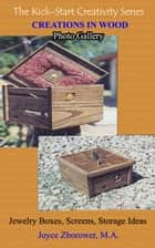 Creations in Wood Photo Gallery -- Jewelry boxes, Screens, Storage boxes - Crafts Series, #4 ebook by Joyce Zborower, M.A.