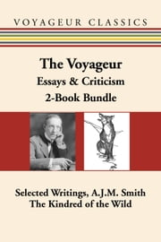 The Voyageur Canadian Essays & Criticism 2-Book Bundle - Selected Writings, A.J.M. Smith / The Kindred of the Wild ebook by A.J.M. Smith,Michael Gnarowski,Charles G. D. Roberts,James Polk