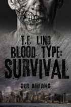 Blood Type: Survival - Der Anfang ebook by T.E. Lind