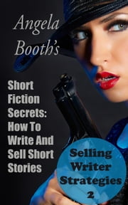 Short Fiction Secrets: How To Write And Sell Short Stories - Selling Writer Strategies, #2 ebook by Angela Booth