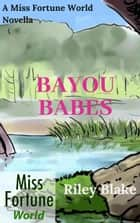 Bayou Babes - A Miss Fortune World Story ebook by Riley Blake