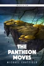 The Pantheon Moves ebook by Michael Chatfield
