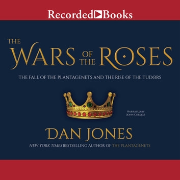 The Wars of the Roses - The Fall of the Plantagenets and the Rise of the Tudors audiobook by Dan Jones