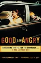 Good and Angry ebook by Scott Turansky,Joanne Miller