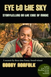Eye to the Sky - Storytelling on the Edge of Magic ebook by Bobby Norfolk