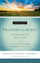Praying the Bible - The Pathway to Spirituality ebook by Wesley Campbell, Stacey Campbell, Mike Bickle