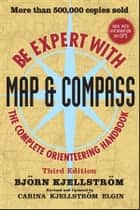 Be Expert with Map and Compass ebook by Bjorn Kjellstrom, Carina Kjellstrom Elgin